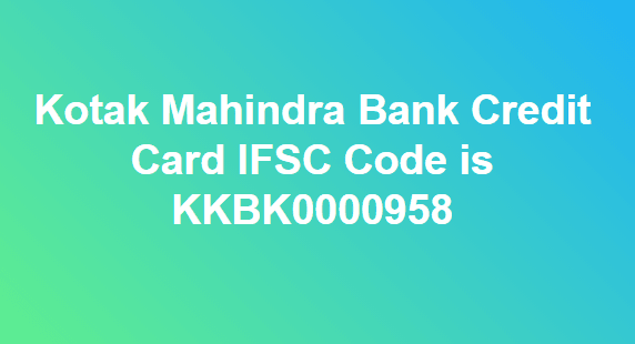 IFSC Code for Kotak Mahindra Bank Credit Card