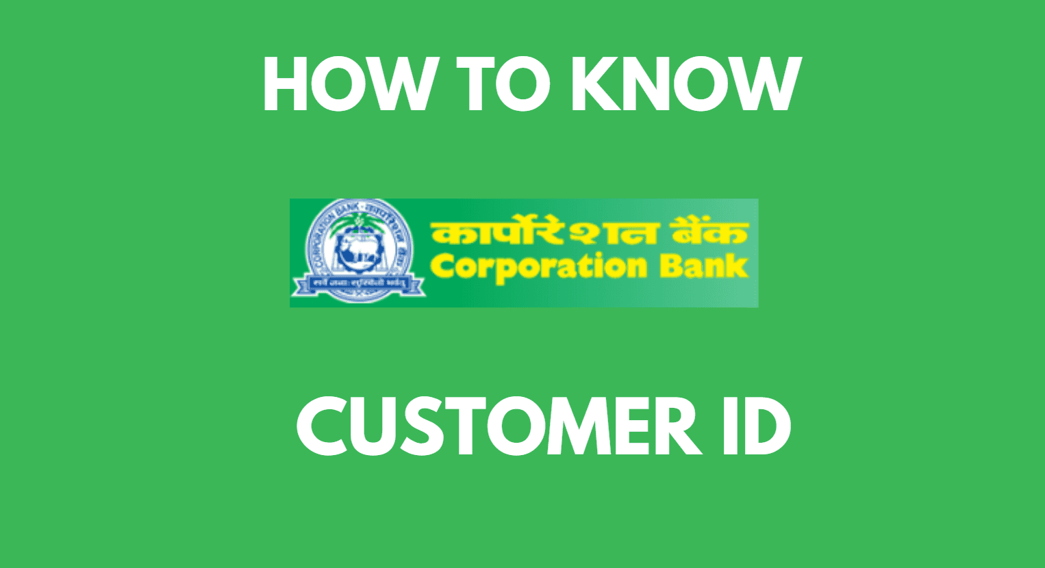 Know Corporation Bank Customer ID