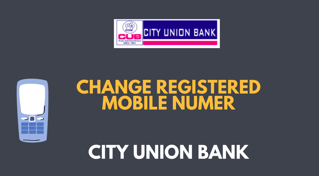 Change Your Registered Mobile Number in City Union Bank